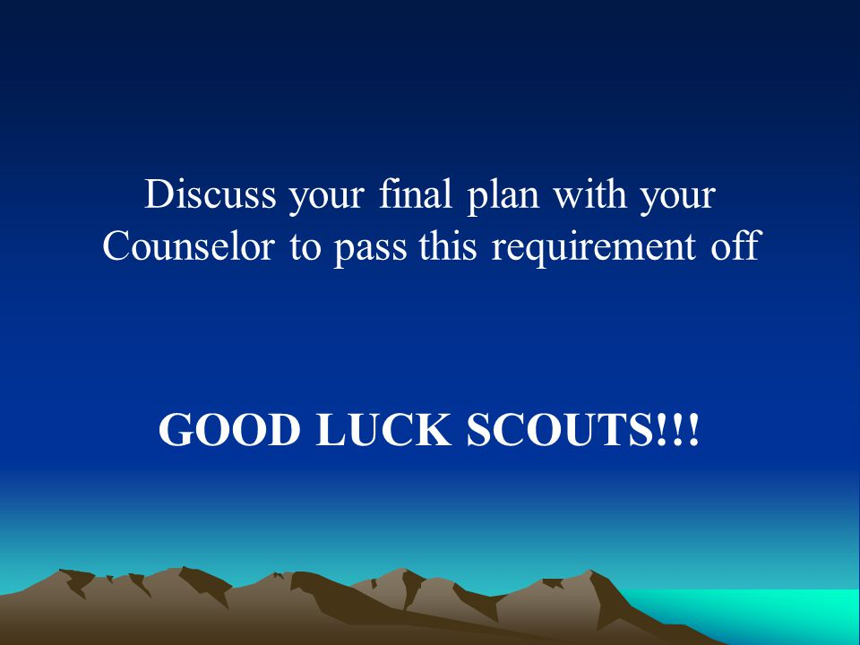 Discuss your final plan with your Counselor to pass this requirement off