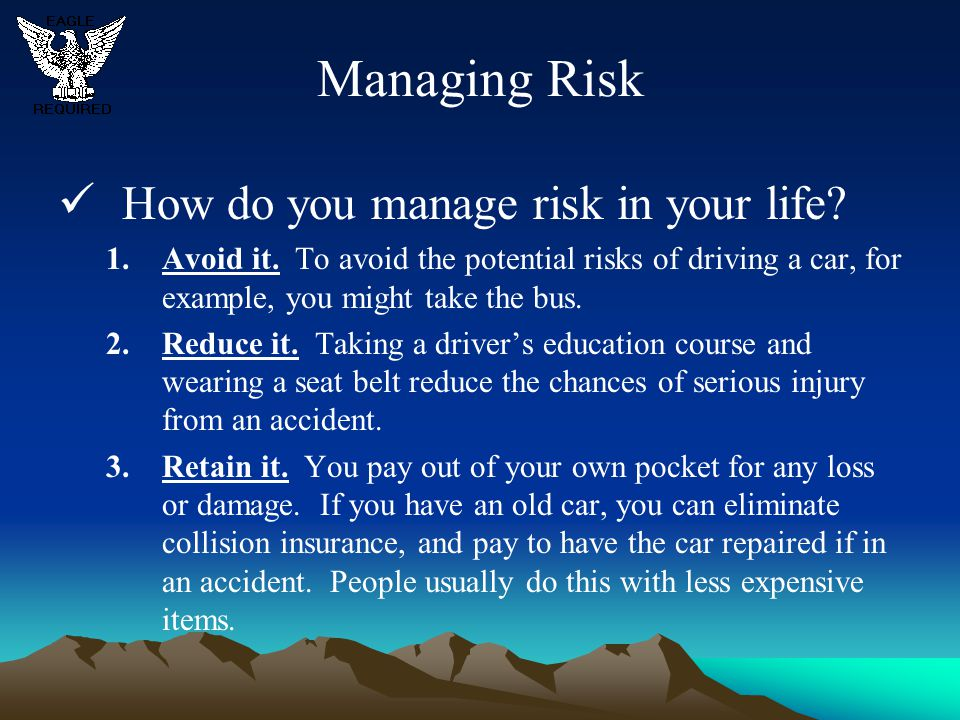 Managing Risk How do you manage risk in your life