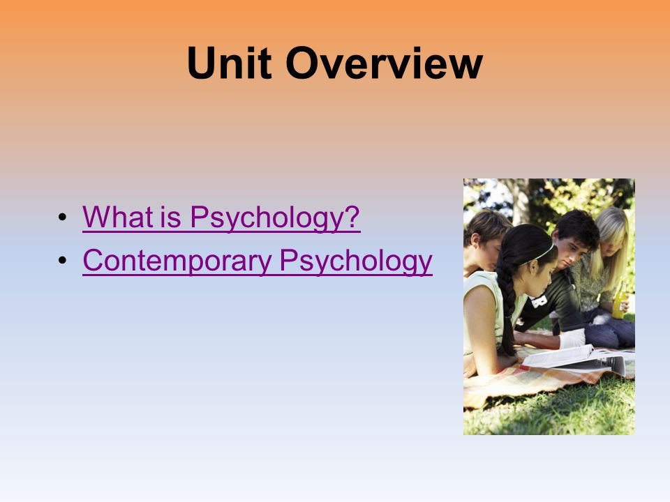 Unit Overview What is Psychology Contemporary Psychology