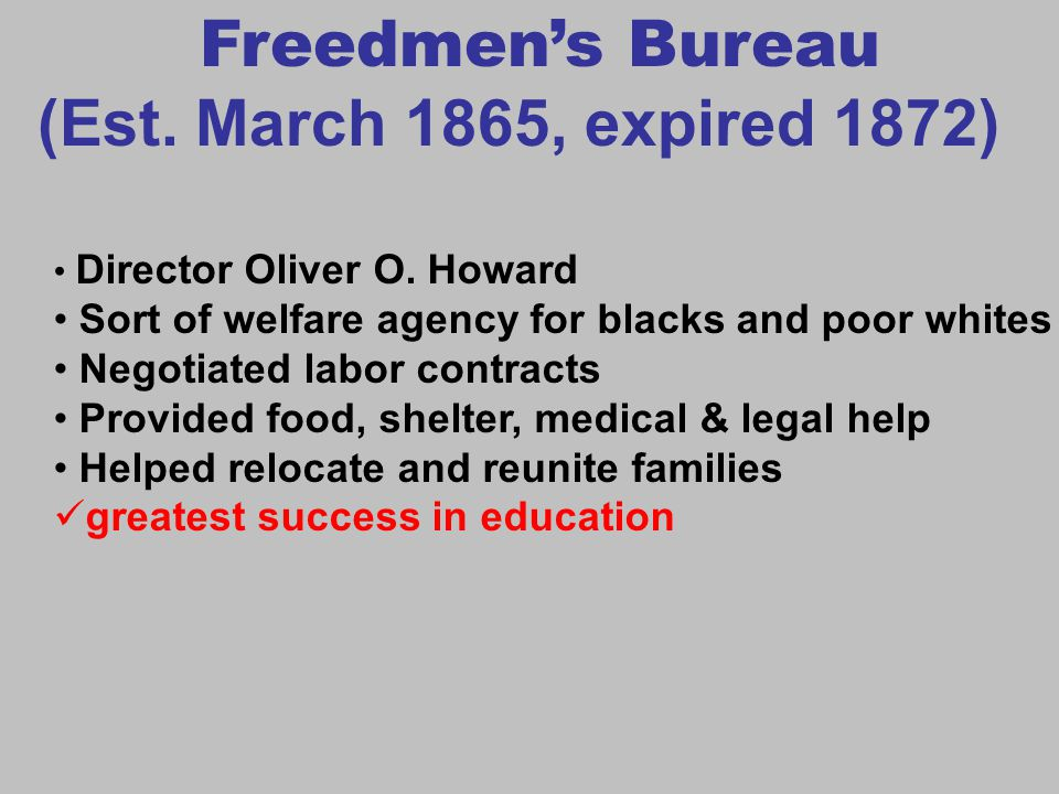 Freedmen's Bureau (Est. March 1865, expired 1872)