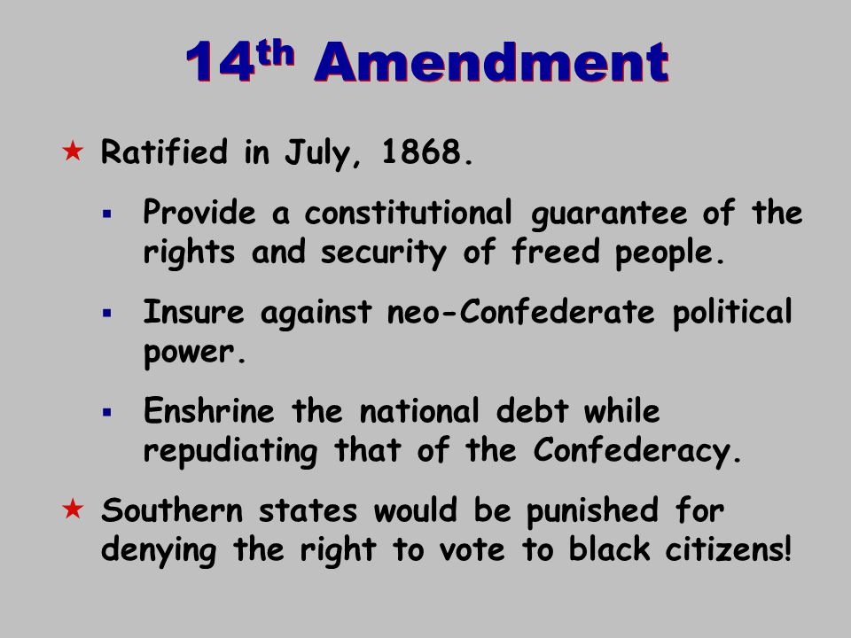 14th Amendment Ratified in July, 1868.