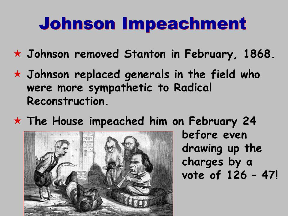 Johnson Impeachment Johnson removed Stanton in February, 1868.