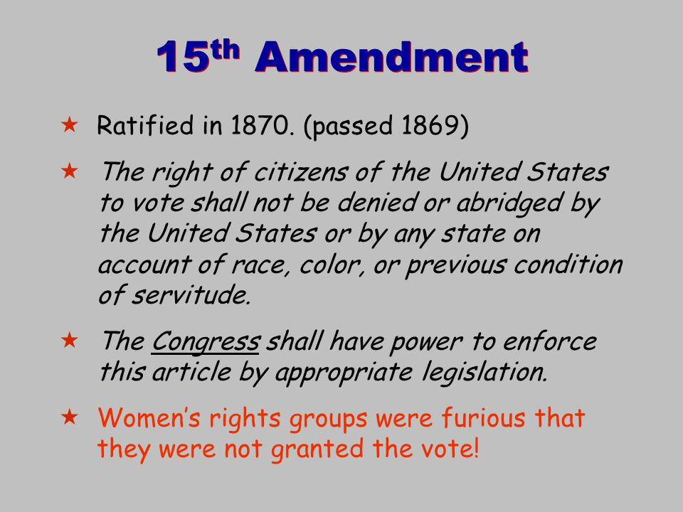 15th Amendment Ratified in 1870. (passed 1869)