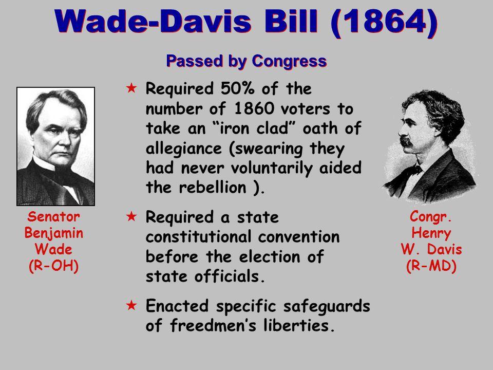 Senator Benjamin Wade (R-OH) Congr. Henry W. Davis (R-MD)