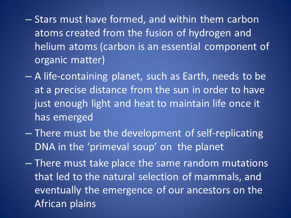 Stars must have formed, and within them carbon atoms created from the fusion of hydrogen and helium atoms (carbon is an essential component of organic matter)
