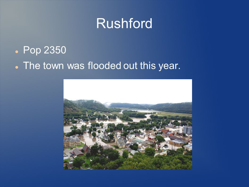 Rushford Pop 2350 The town was flooded out this year.