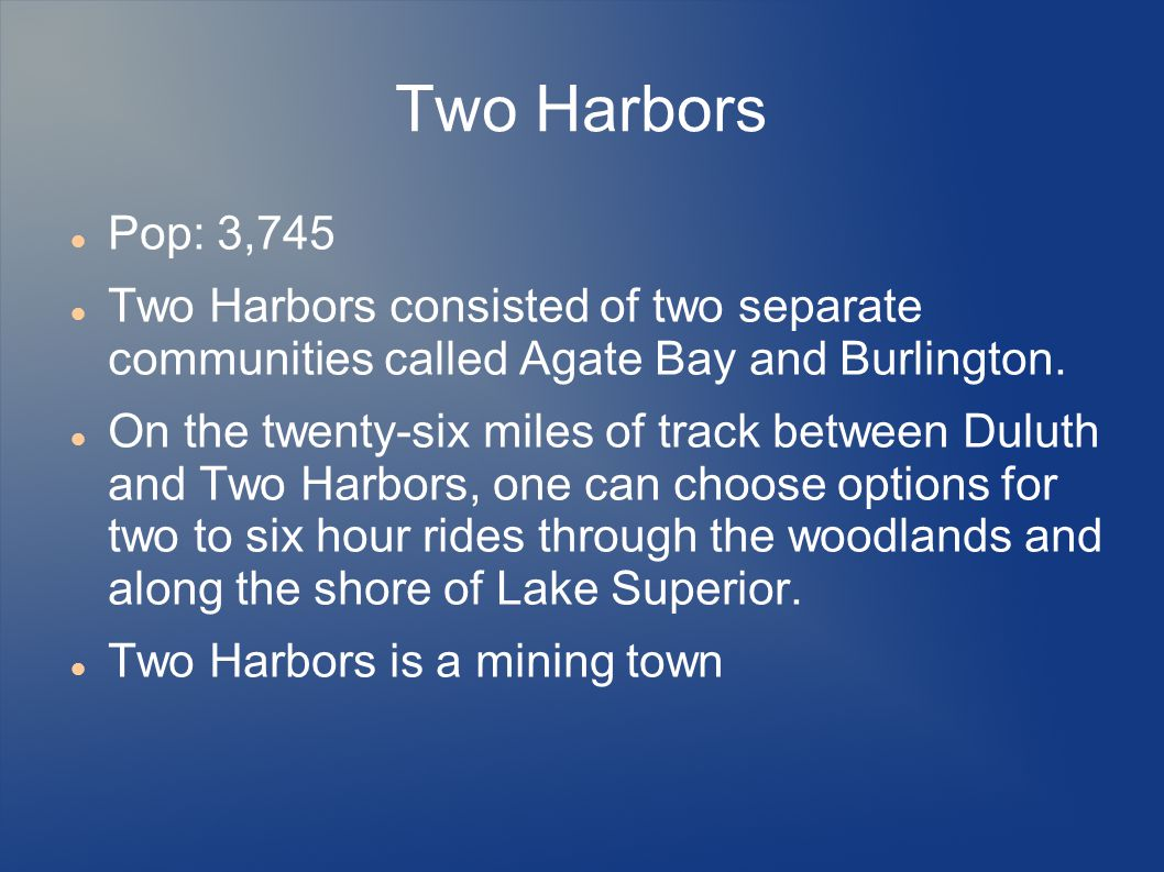 Two Harbors Pop: 3,745. Two Harbors consisted of two separate communities called Agate Bay and Burlington.