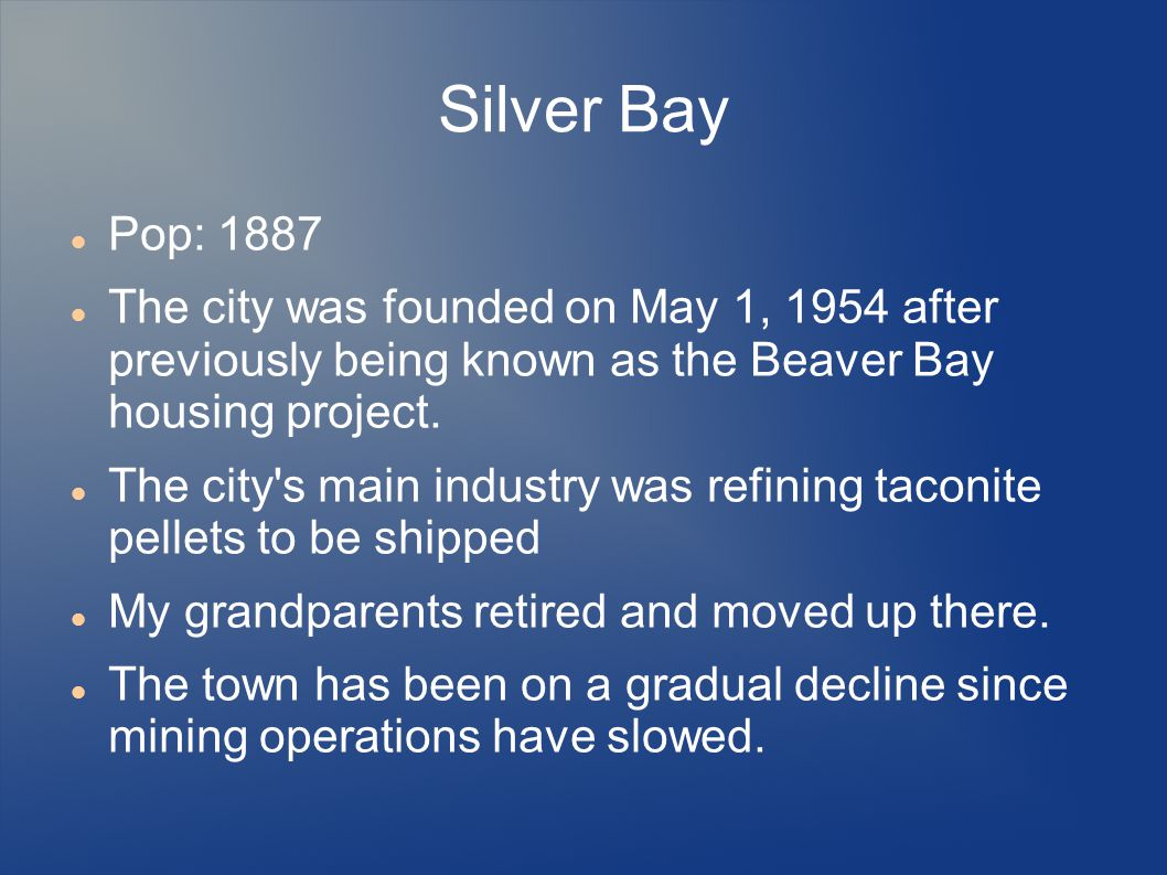 Silver Bay Pop: 1887. The city was founded on May 1, 1954 after previously being known as the Beaver Bay housing project.