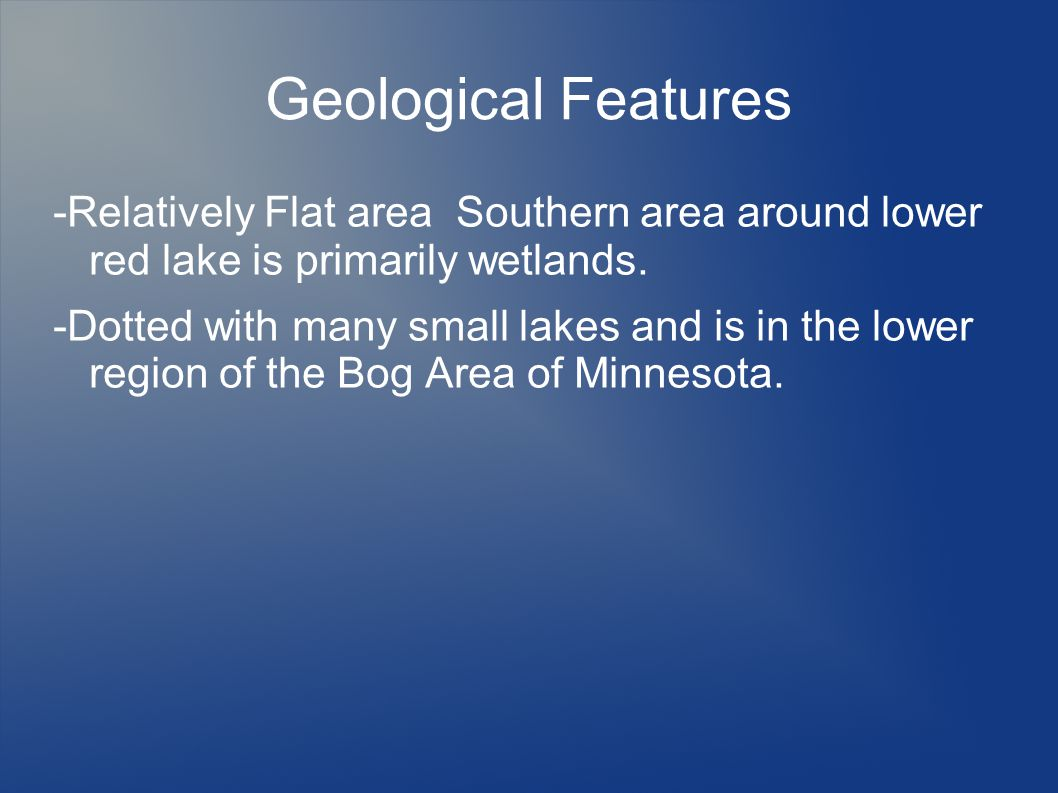Geological Features -Relatively Flat area Southern area around lower red lake is primarily wetlands.