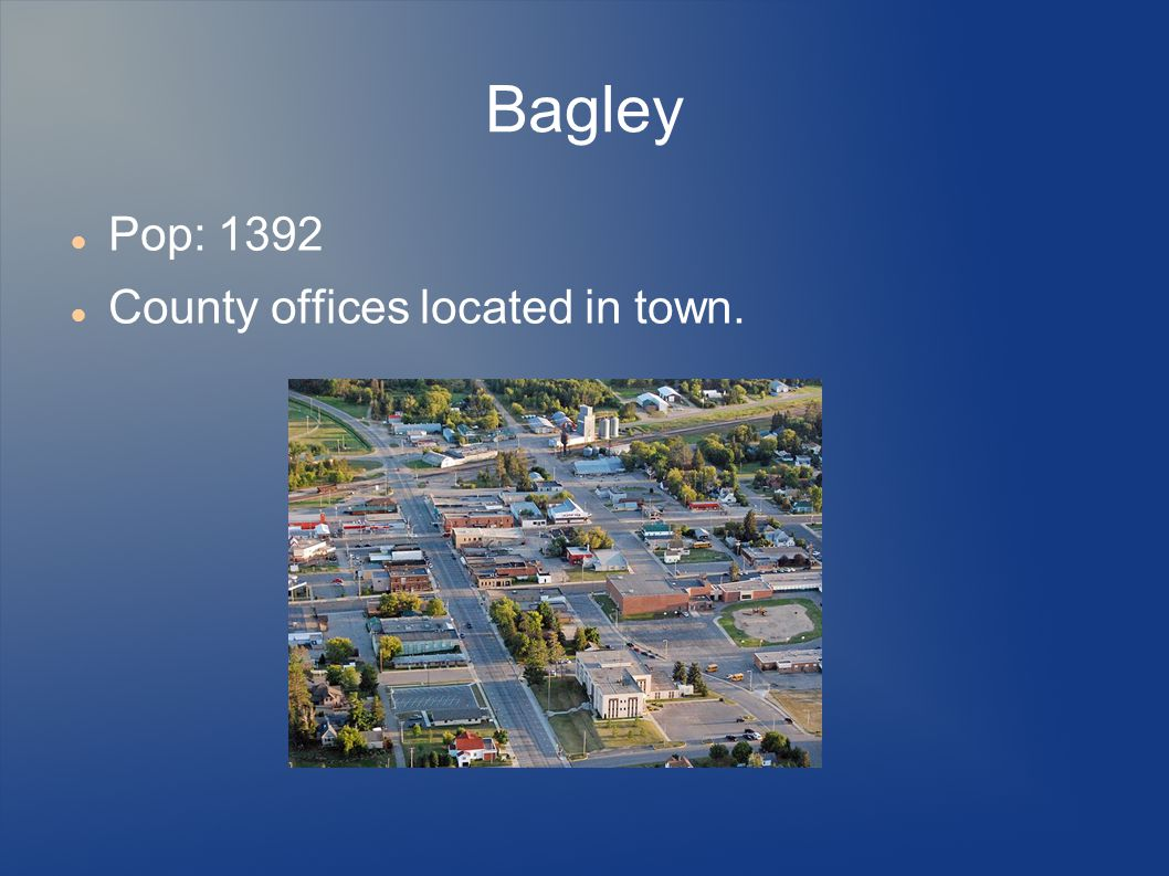 Bagley Pop: 1392 County offices located in town.