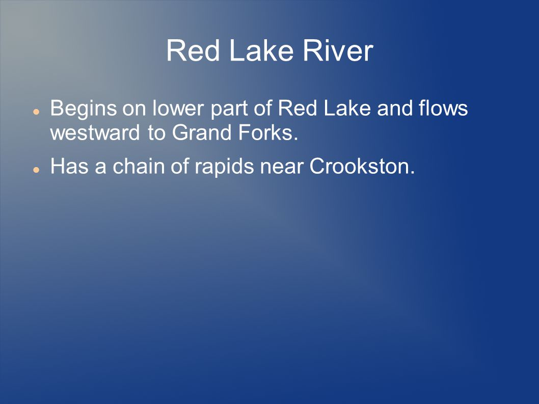 Red Lake River Begins on lower part of Red Lake and flows westward to Grand Forks.