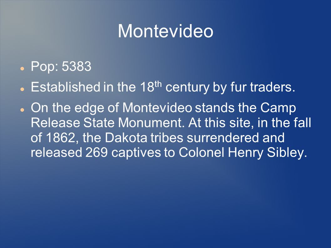 Montevideo Pop: 5383 Established in the 18th century by fur traders.