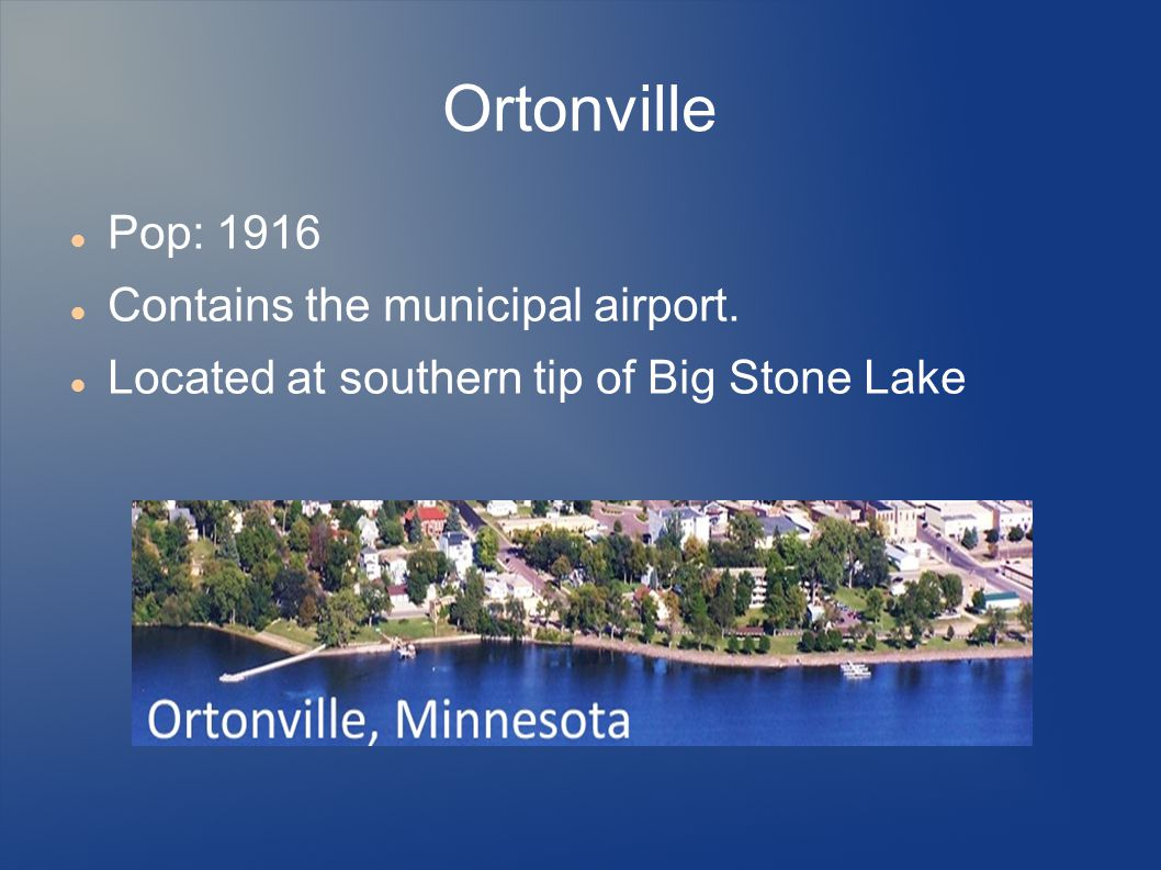 Ortonville Pop: 1916 Contains the municipal airport.