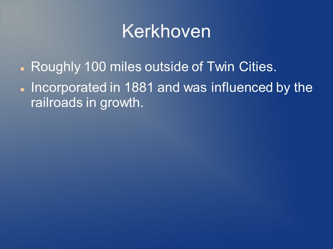 Kerkhoven Roughly 100 miles outside of Twin Cities.