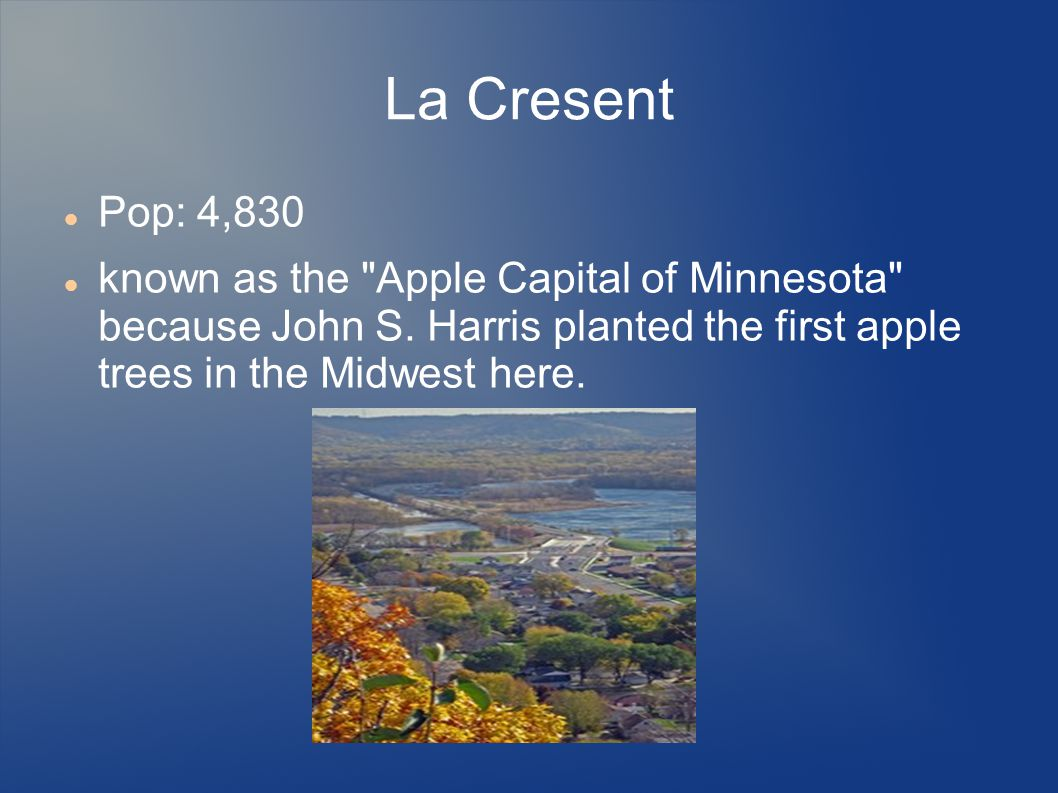 La Cresent Pop: 4,830. known as the Apple Capital of Minnesota because John S.