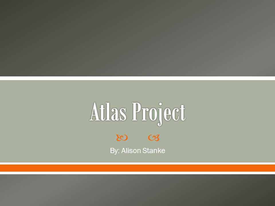 Atlas Project By: Alison Stanke