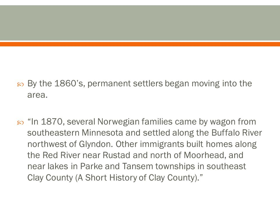 By the 1860's, permanent settlers began moving into the area.