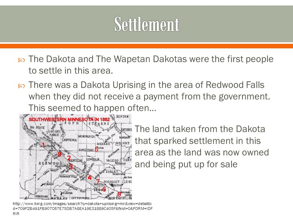 Settlement The Dakota and The Wapetan Dakotas were the first people to settle in this area.