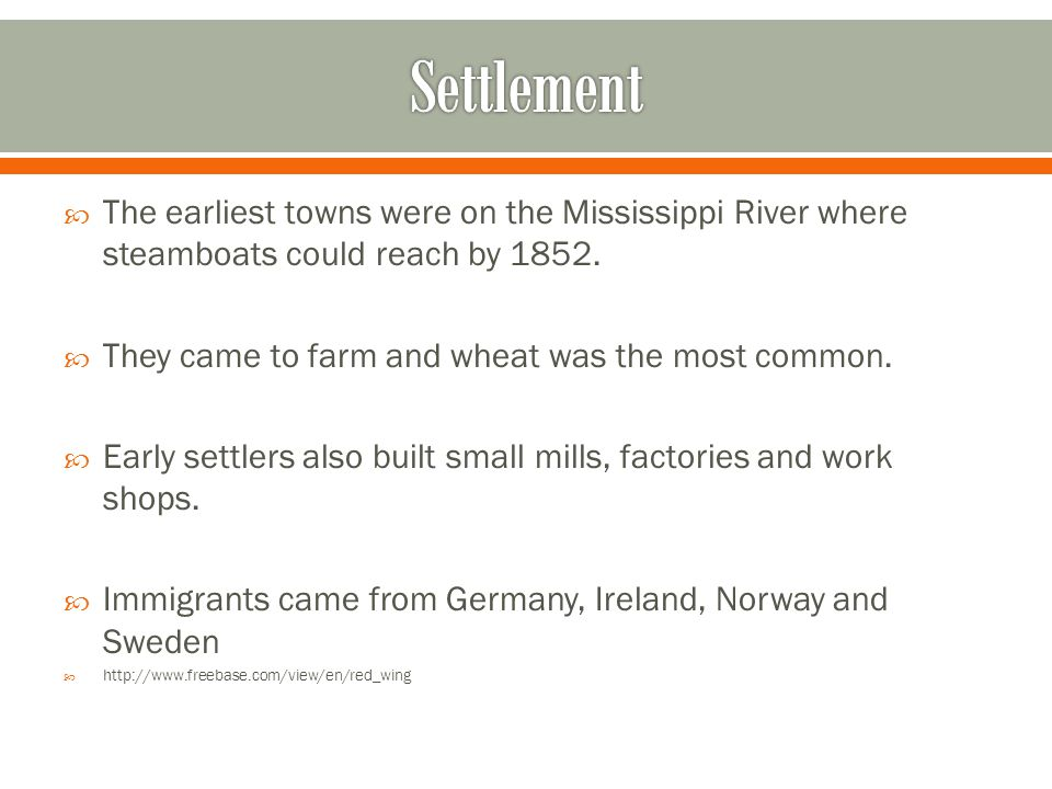 Settlement The earliest towns were on the Mississippi River where steamboats could reach by 1852. They came to farm and wheat was the most common.