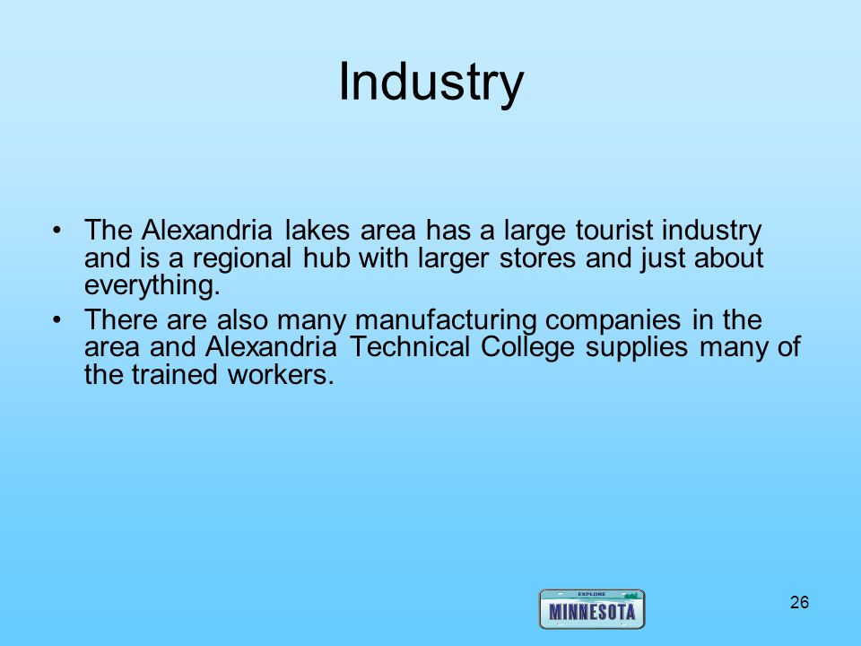 Industry The Alexandria lakes area has a large tourist industry and is a regional hub with larger stores and just about everything.