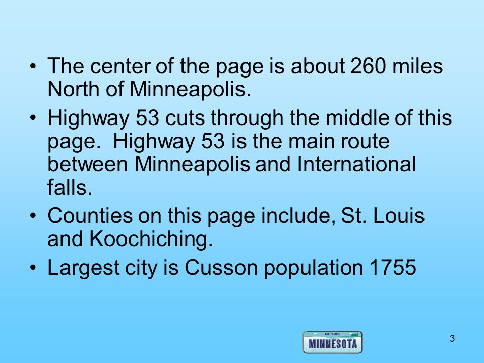 The center of the page is about 260 miles North of Minneapolis.
