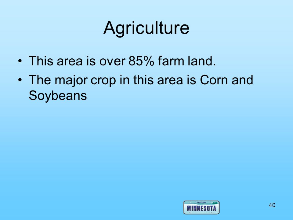 Agriculture This area is over 85% farm land.