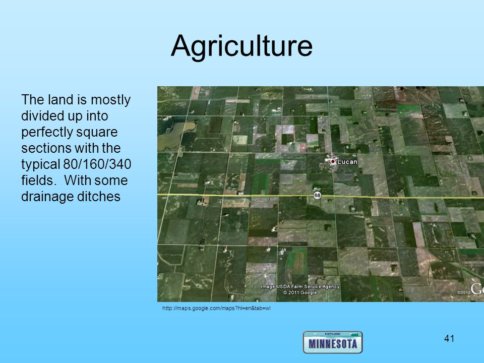 Agriculture The land is mostly divided up into perfectly square sections with the typical 80/160/340 fields. With some drainage ditches.