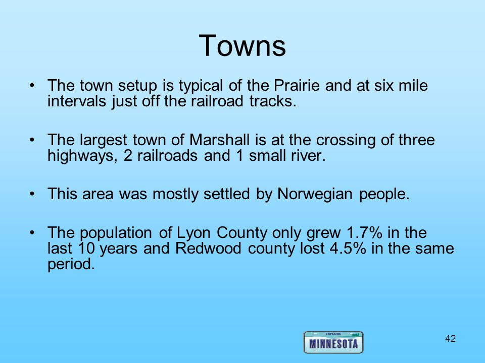 Towns The town setup is typical of the Prairie and at six mile intervals just off the railroad tracks.
