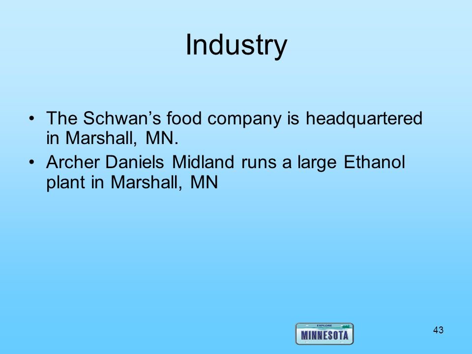 Industry The Schwan's food company is headquartered in Marshall, MN.