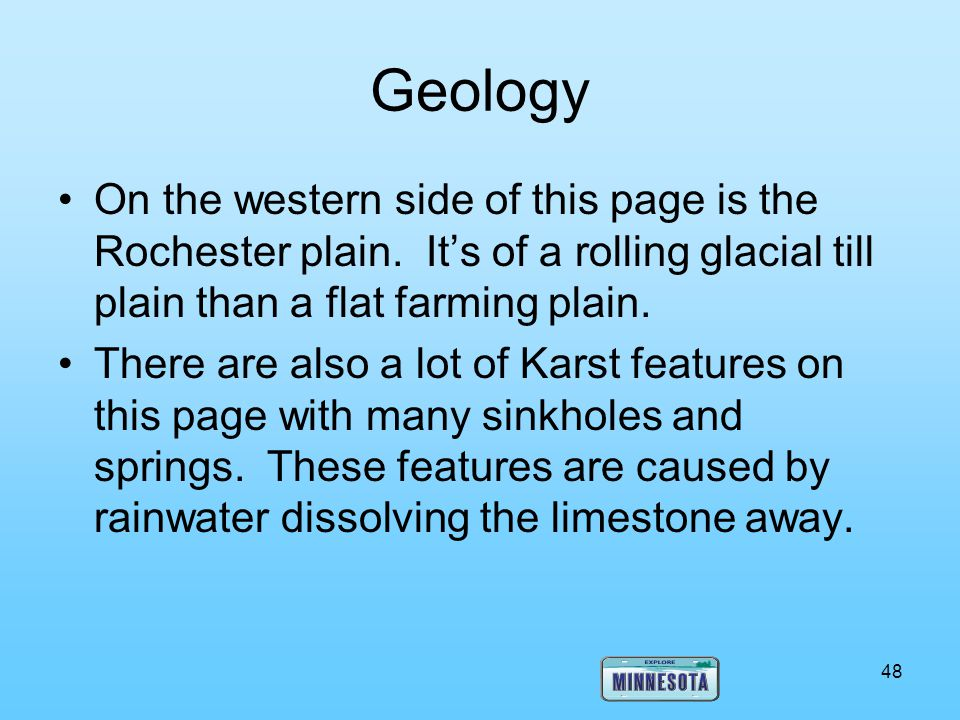 Geology On the western side of this page is the Rochester plain. It's of a rolling glacial till plain than a flat farming plain.