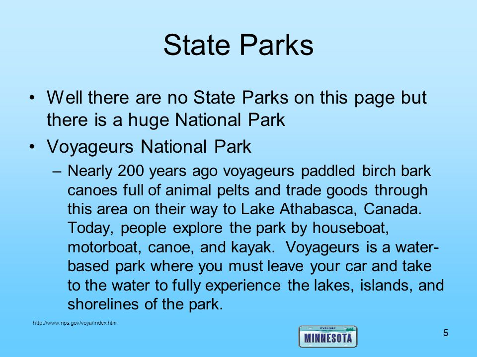 State Parks Well there are no State Parks on this page but there is a huge National Park. Voyageurs National Park.
