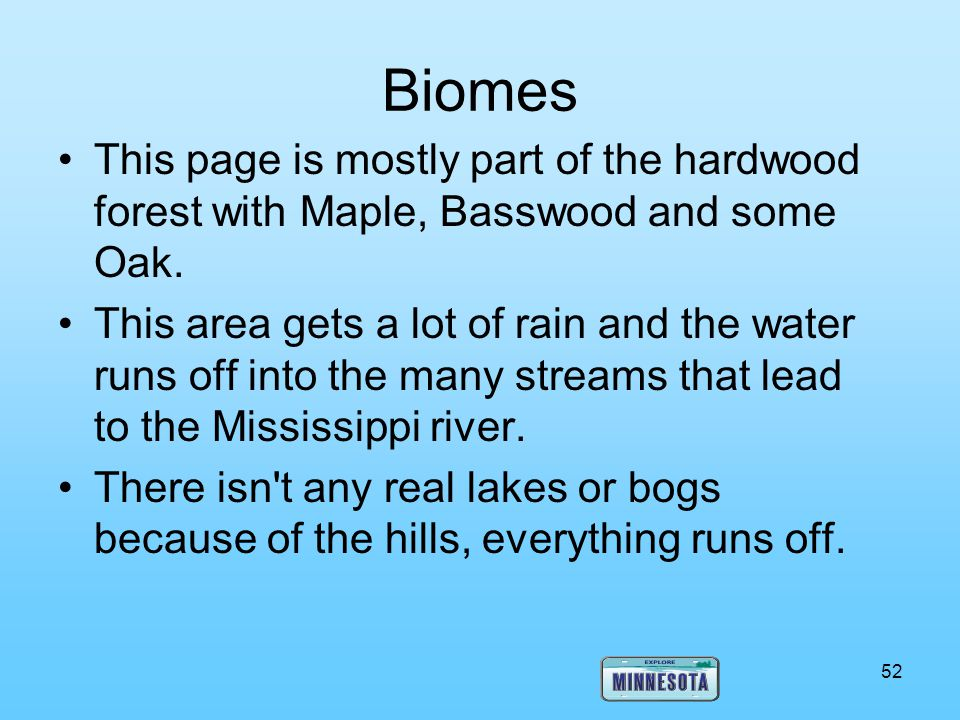 Biomes This page is mostly part of the hardwood forest with Maple, Basswood and some Oak.