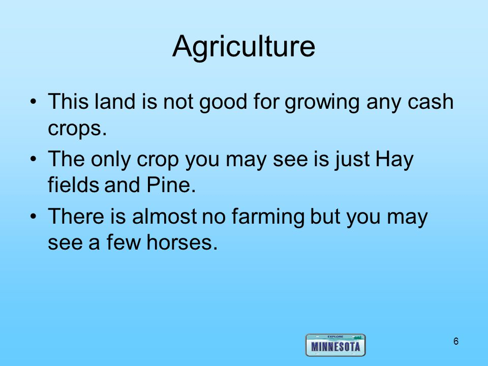 Agriculture This land is not good for growing any cash crops.