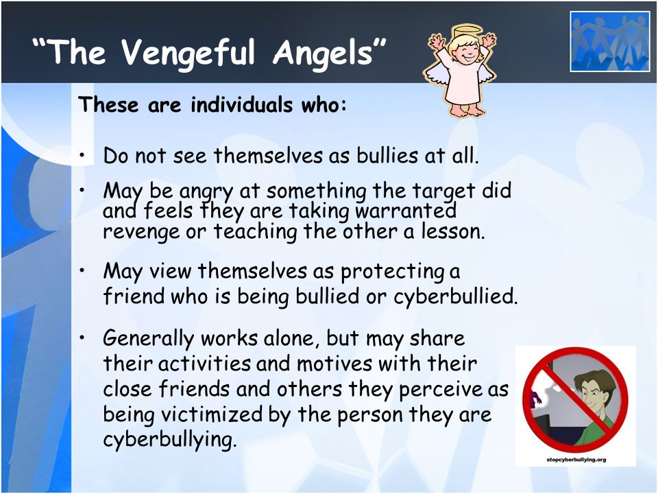 The Vengeful Angels These are individuals who: