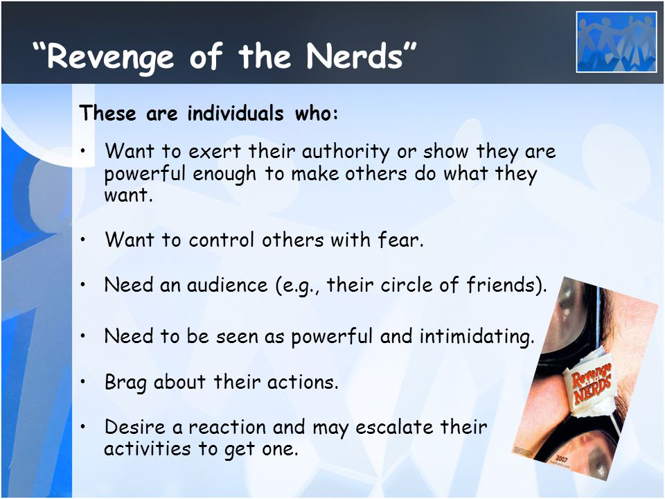 Revenge of the Nerds These are individuals who: