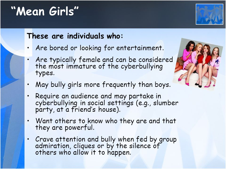Mean Girls These are individuals who:
