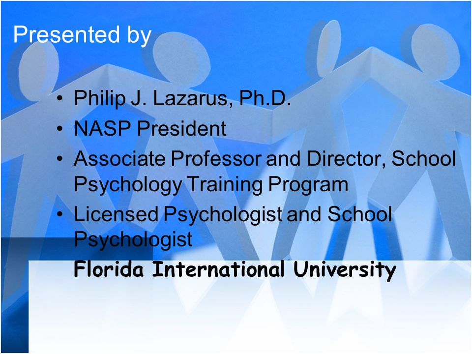 Presented by Philip J. Lazarus, Ph.D. NASP President