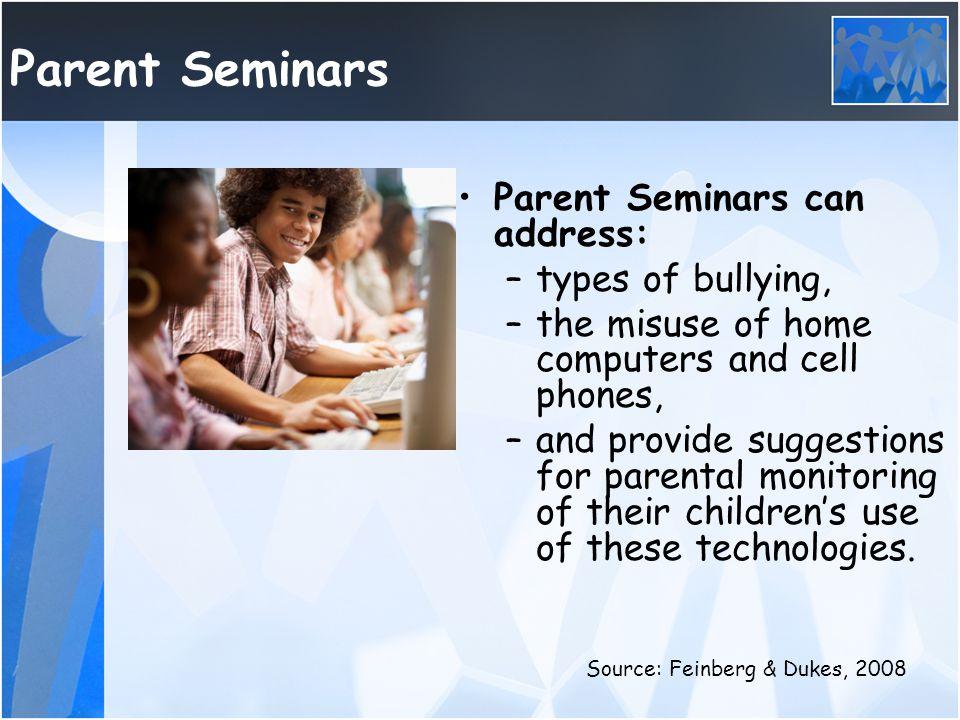 Parent Seminars Parent Seminars can address: types of bullying,