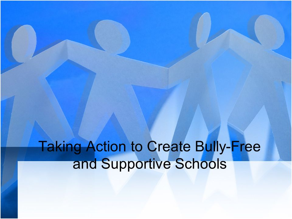Taking Action to Create Bully-Free and Supportive Schools