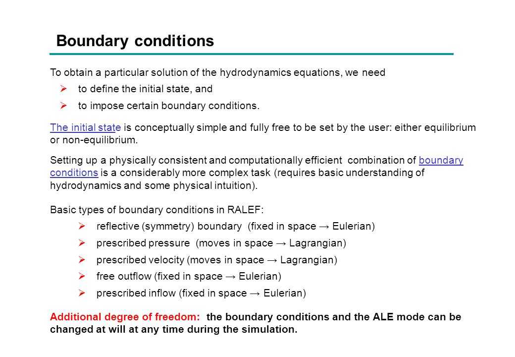 Boundary conditions To obtain a particular solution of the hydrodynamics equations, we need. to define the initial state, and.