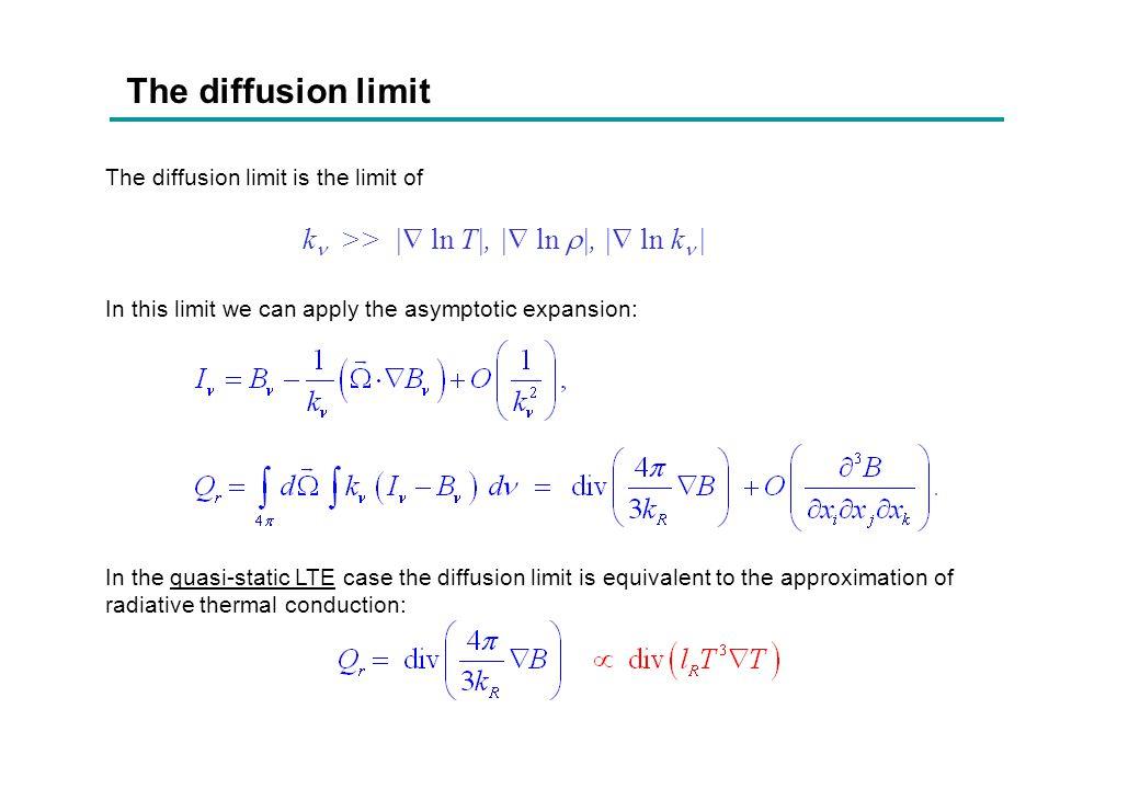 The diffusion limit k >> | ln T|, | ln |, | ln k |