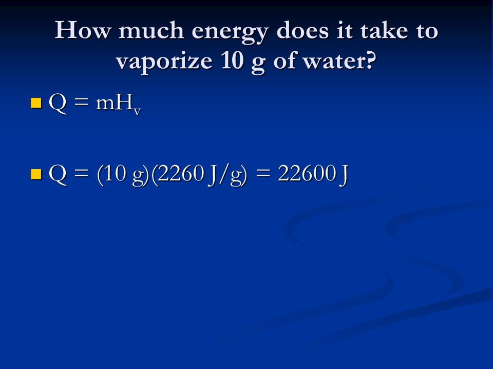 How much energy does it take to vaporize 10 g of water