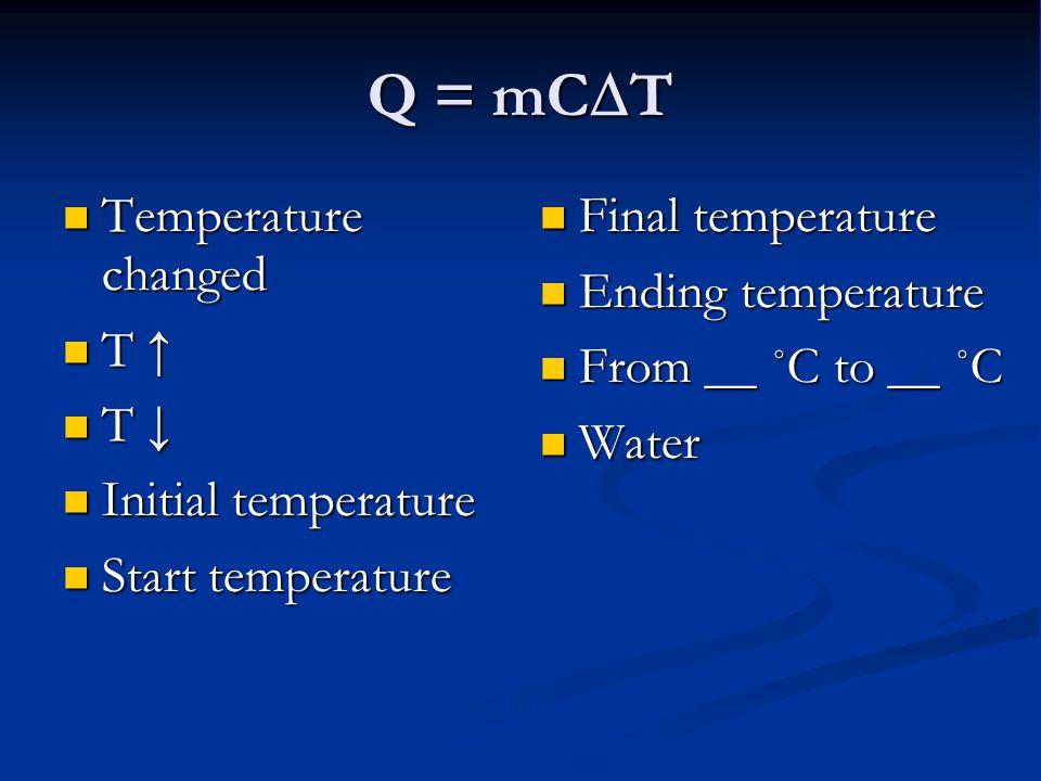 Q = mCT Temperature changed T ↑ T ↓ Initial temperature