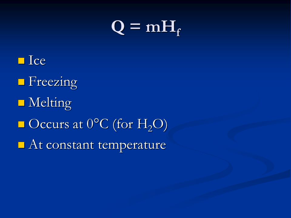 Q = mHf Ice Freezing Melting Occurs at 0C (for H2O)