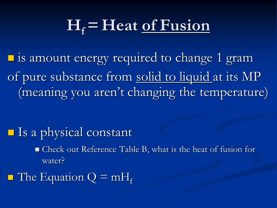 Hf = Heat of Fusion is amount energy required to change 1 gram