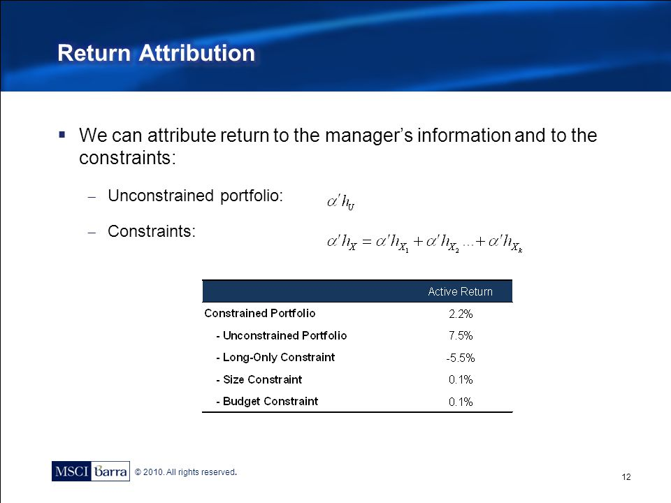 Return Attribution We can attribute return to the manager's information and to the constraints: Unconstrained portfolio: