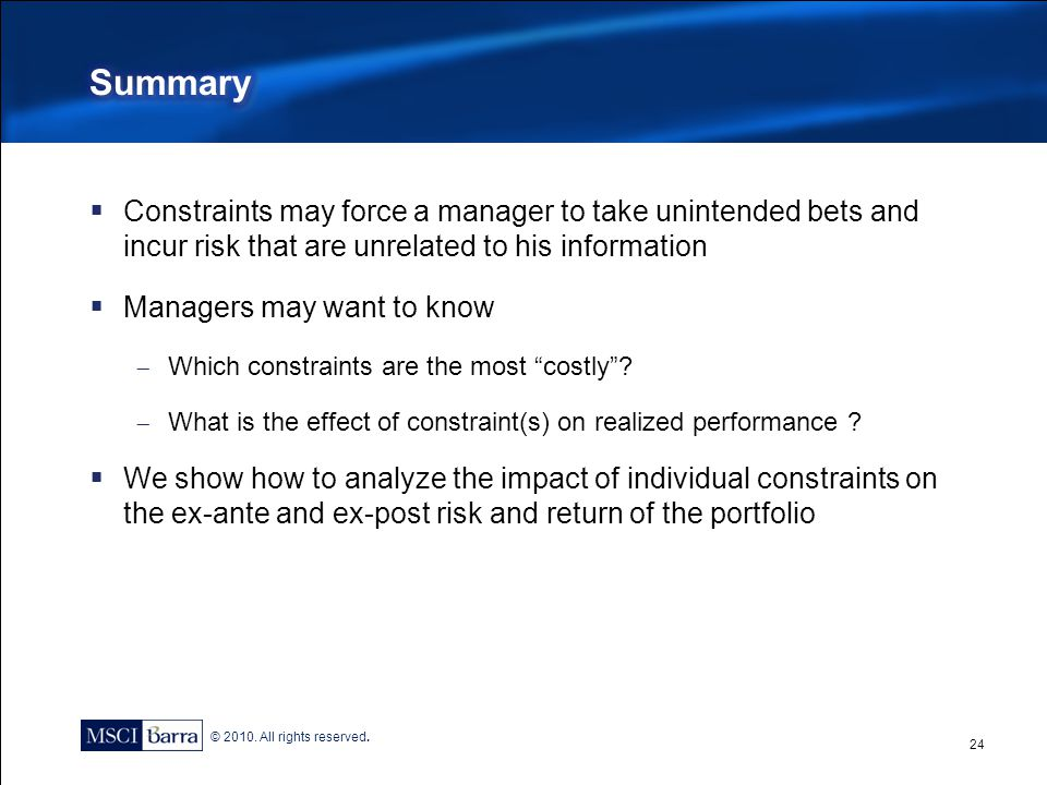 Summary Constraints may force a manager to take unintended bets and incur risk that are unrelated to his information.
