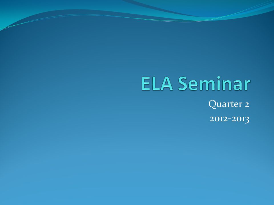 ELA Seminar Quarter 2 2012-2013