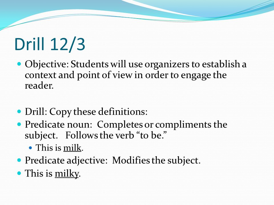 Drill 12/3 Objective: Students will use organizers to establish a context and point of view in order to engage the reader.