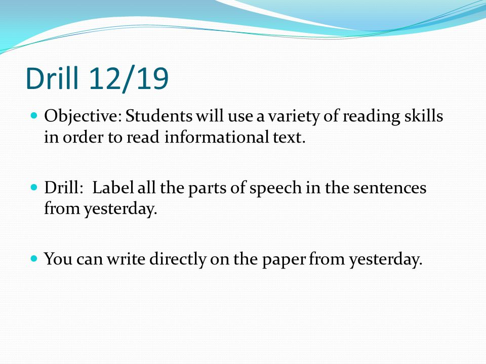 Drill 12/19 Objective: Students will use a variety of reading skills in order to read informational text.
